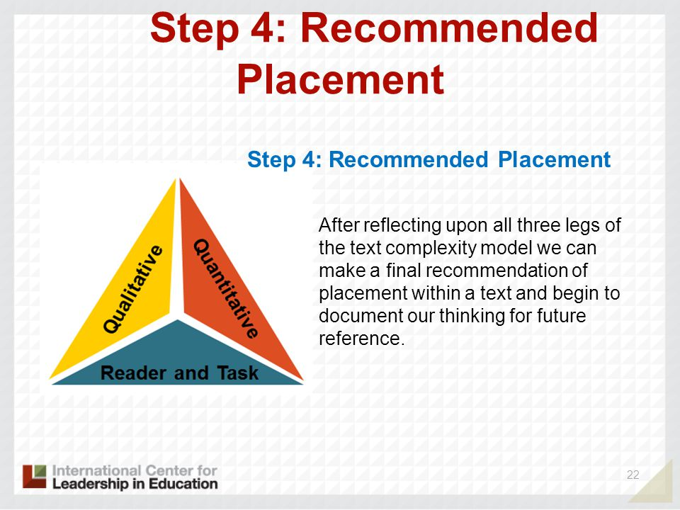 Step 4: Recommended Placement 22 Step 4: Recommended Placement After reflecting upon all three legs of the text complexity model we can make a final r