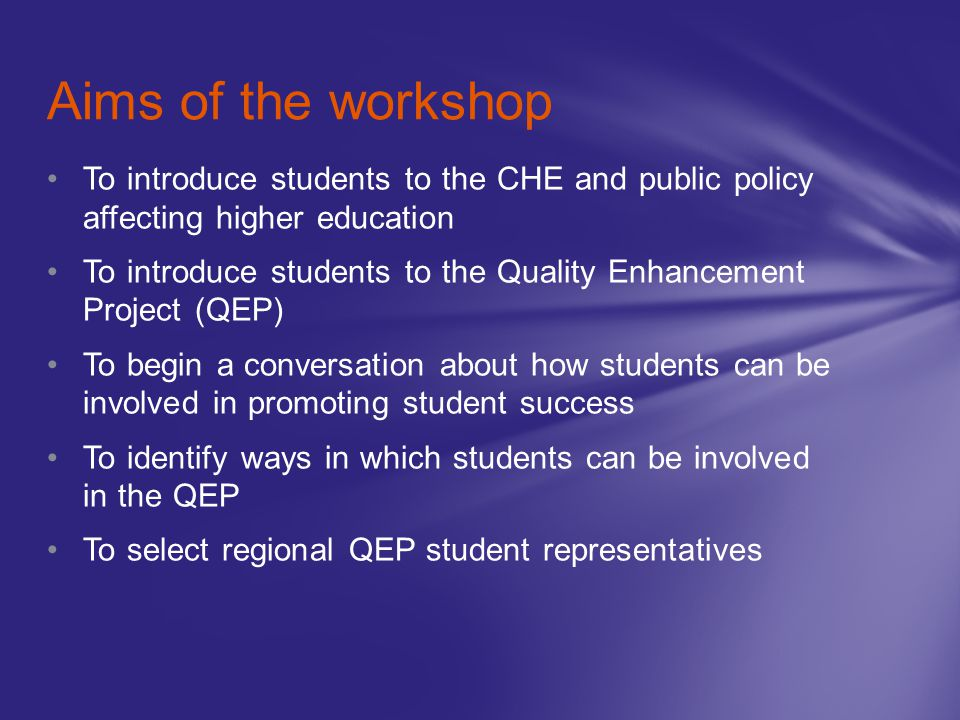 To introduce students to the CHE and public policy affecting higher education To introduce students to the Quality Enhancement Project (QEP) To begin