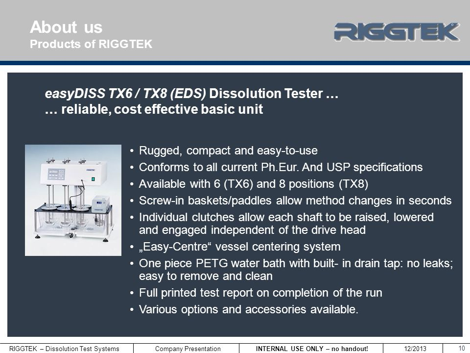 RIGGTEK – Dissolution Test Systems INTERNAL USE ONLY – no handout! 12/2013 Company Presentation 10 easyDISS TX6 / TX8 (EDS) Dissolution Tester … … rel