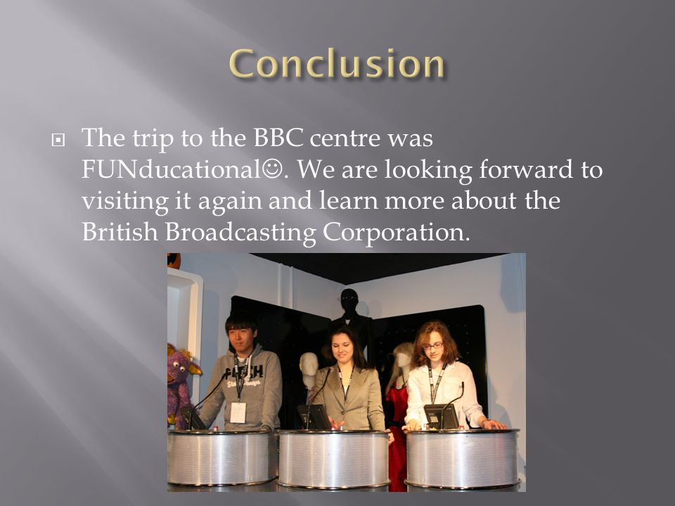  The trip to the BBC centre was FUNducational.
