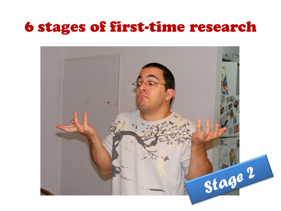 6 stages of first-time research Stage 2