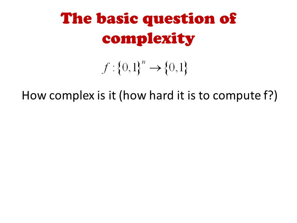 How complex is it (how hard it is to compute f )