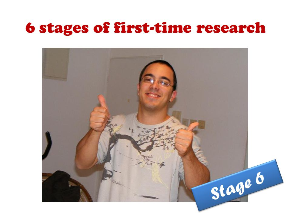 6 stages of first-time research Stage 6