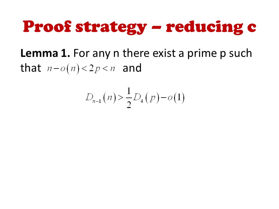 Proof strategy – reducing c Lemma 1. For any n there exist a prime p such that and