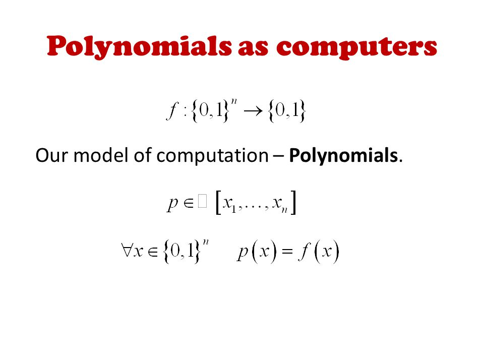 Polynomials as computers Our model of computation – Polynomials.