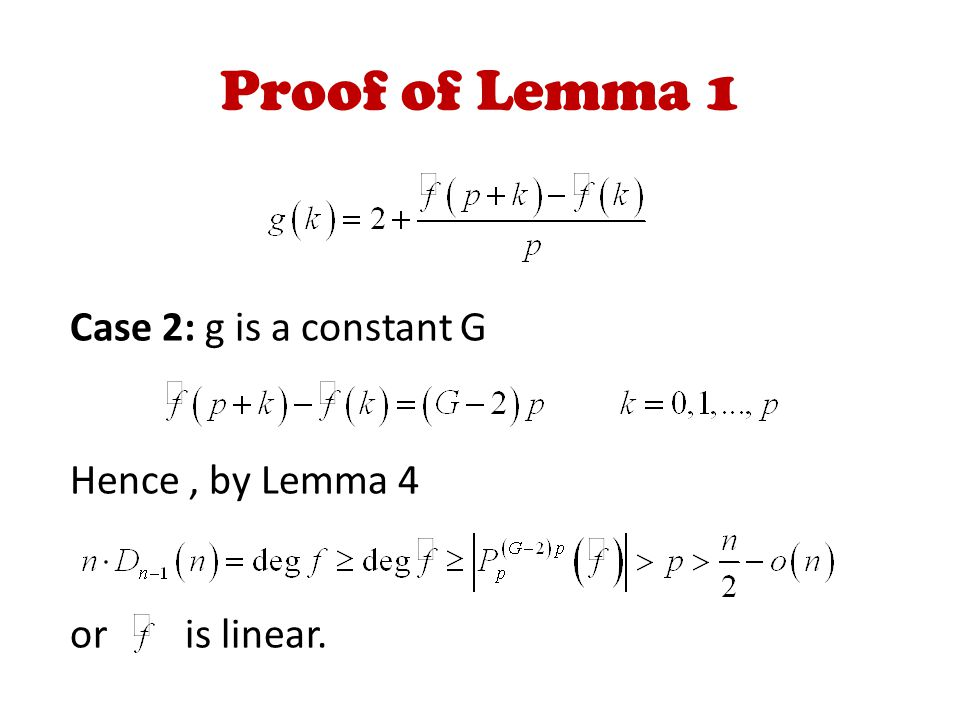 Proof of Lemma 1 Case 2: g is a constant G Hence, by Lemma 4 or is linear.