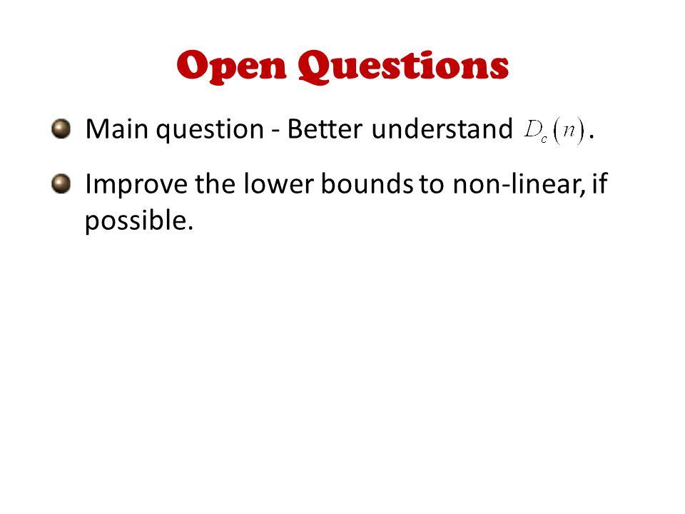 Open Questions Main question - Better understand.
