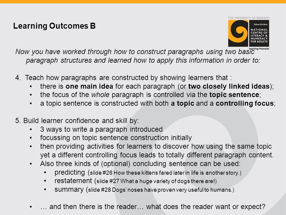 Now you have worked through how to construct paragraphs using two basic paragraph structures and learned how to apply this information in order to: 4.