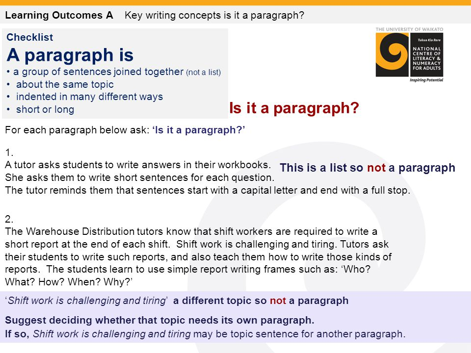 For each paragraph below ask: 'Is it a paragraph?' 1. A tutor asks students to write answers in their workbooks. She asks them to write short sentence