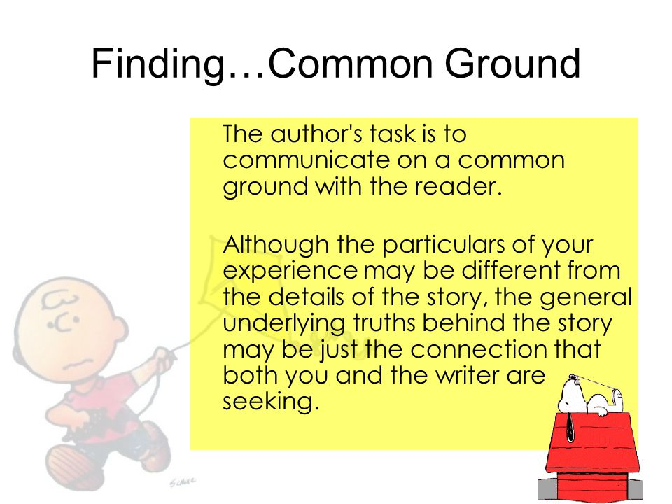 Finding…Common Ground The author's task is to communicate on a common ground with the reader. Although the particulars of your experience may be diffe