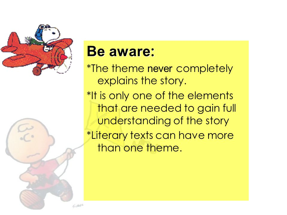 Be aware : *The theme never completely explains the story.