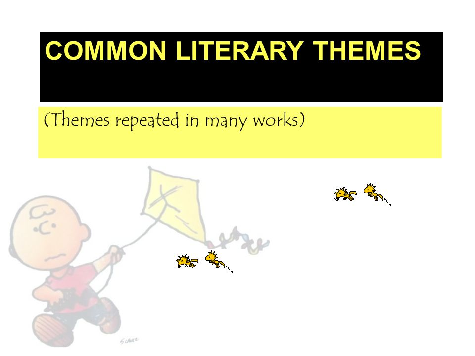 COMMON LITERARY THEMES (Themes repeated in many works)