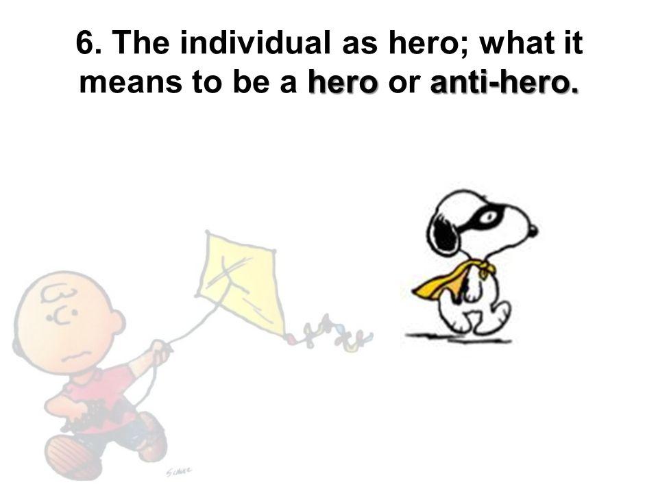 hero anti-hero. 6. The individual as hero; what it means to be a hero or anti-hero.