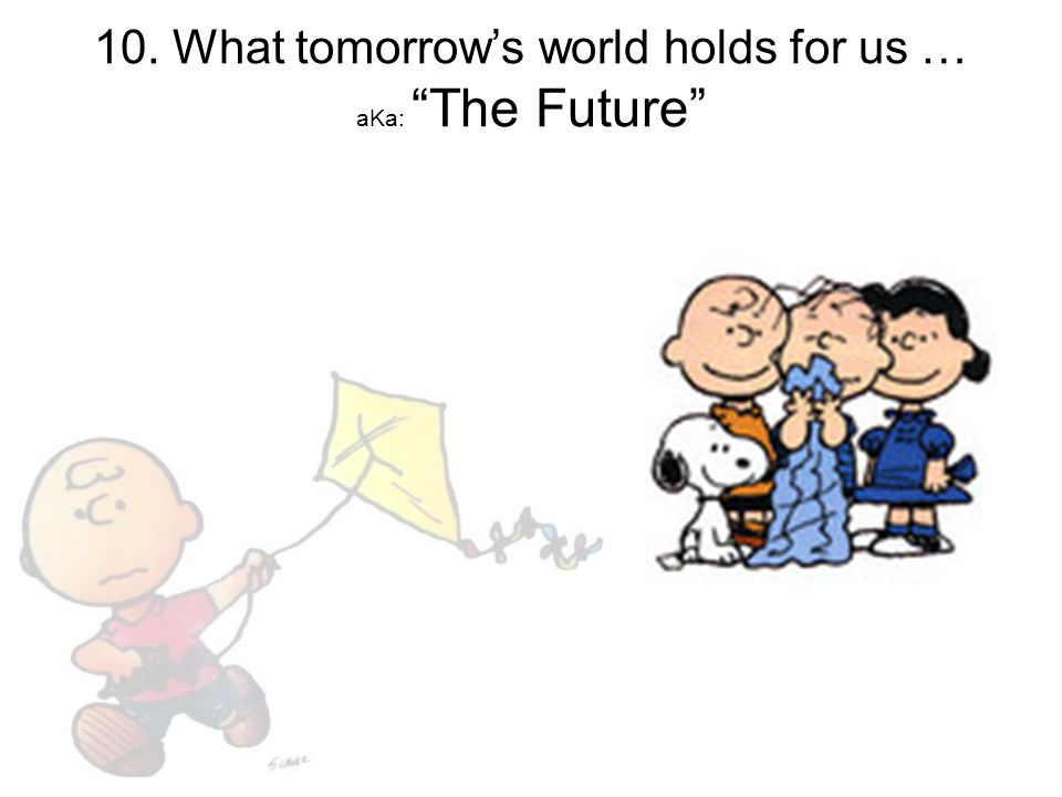 """10. What tomorrow's world holds for us … aKa: """"The Future"""""""