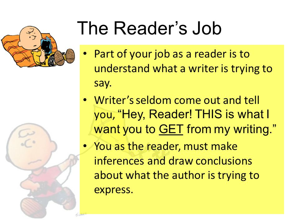 """The Reader's Job Part of your job as a reader is to understand what a writer is trying to say. Writer's seldom come out and tell you, """"Hey, Reader! TH"""
