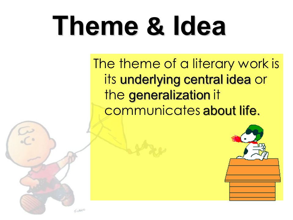 Theme & Idea underlying central idea generalization about life. The theme of a literary work is its underlying central idea or the generalization it c