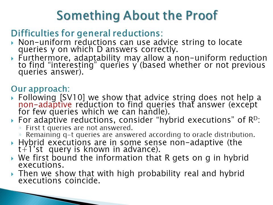 Difficulties for general reductions:  Non-uniform reductions can use advice string to locate queries y on which D answers correctly.