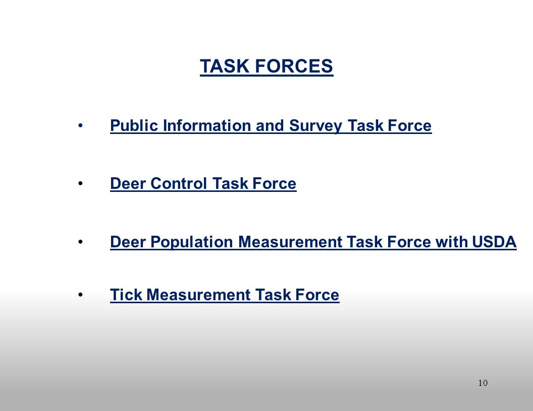 10 TASK FORCES Public Information and Survey Task Force Deer Control Task Force Deer Population Measurement Task Force with USDA Tick Measurement Task