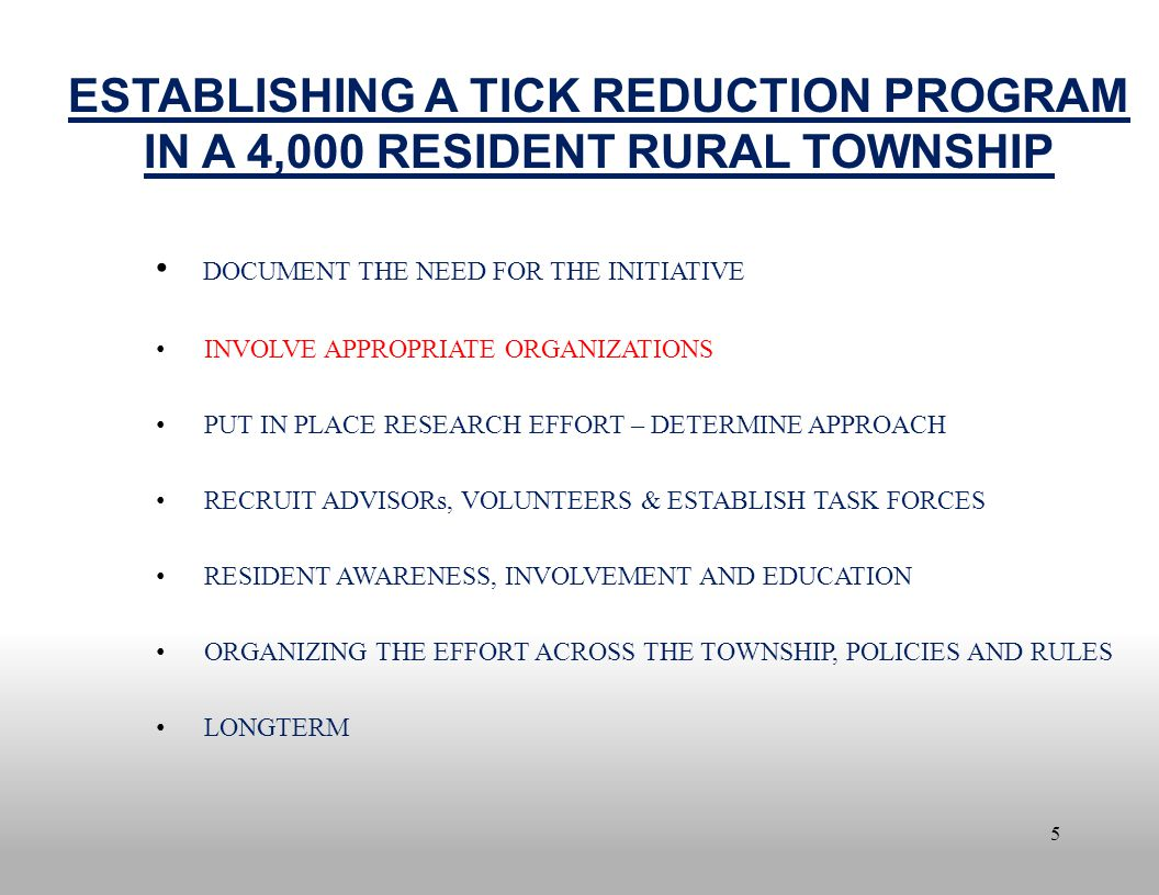 5 ESTABLISHING A TICK REDUCTION PROGRAM IN A 4,000 RESIDENT RURAL TOWNSHIP DOCUMENT THE NEED FOR THE INITIATIVE INVOLVE APPROPRIATE ORGANIZATIONS PUT