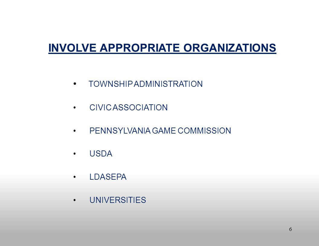 6 INVOLVE APPROPRIATE ORGANIZATIONS TOWNSHIP ADMINISTRATION CIVIC ASSOCIATION PENNSYLVANIA GAME COMMISSION USDA LDASEPA UNIVERSITIES