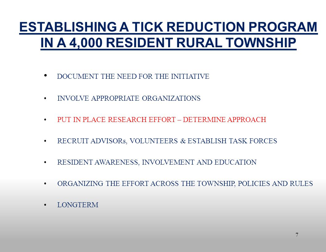 7 ESTABLISHING A TICK REDUCTION PROGRAM IN A 4,000 RESIDENT RURAL TOWNSHIP DOCUMENT THE NEED FOR THE INITIATIVE INVOLVE APPROPRIATE ORGANIZATIONS PUT