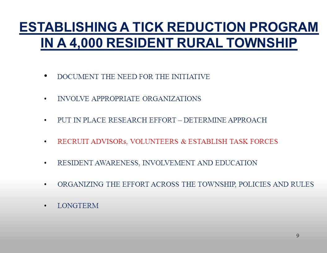 9 ESTABLISHING A TICK REDUCTION PROGRAM IN A 4,000 RESIDENT RURAL TOWNSHIP DOCUMENT THE NEED FOR THE INITIATIVE INVOLVE APPROPRIATE ORGANIZATIONS PUT