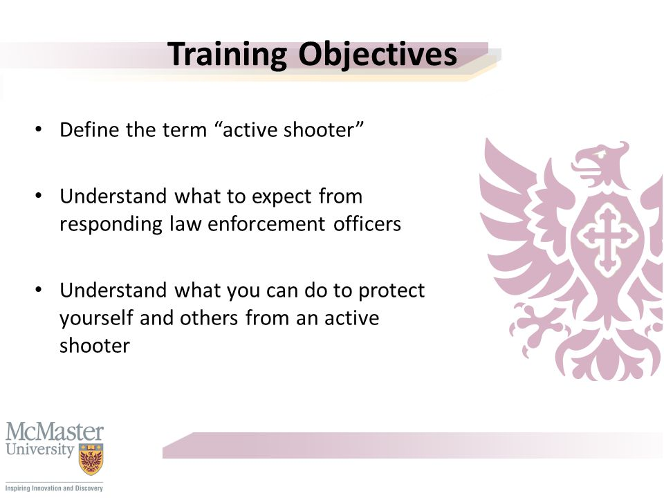 Summary Active Shooter - Lockdown Law enforcement response – Objective is to neutralize threat – Evacuation after threat has ended – Follow up medical care, interview, counseling – Investigation Staff and Faculty should take a leadership role – Seek secure area – Calm, reassure, and quiet others – Report the incident – Treat injured