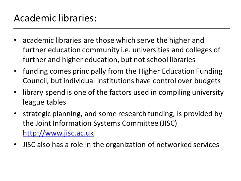 Academic libraries: academic libraries are those which serve the higher and further education community i.e.