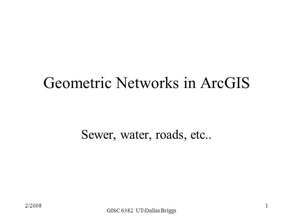 GISC 6382 UT-Dallas Briggs 2 Networks are of two types –Directed flow (geometric networks) utility networks such as sewer and water systems; rivers and streams Elements on the network have no choice in travel decision.