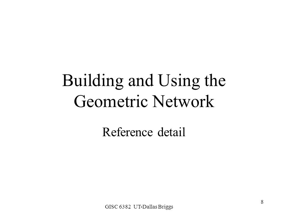 GISC 6382 UT-Dallas Briggs 9 Building the network Select a feature dataset Name your network Select feature classes to participate Set snapping –Tolerance distance –Feature classes to snap to Identify complex edge feature classes Define Sources and Sinks Set weights