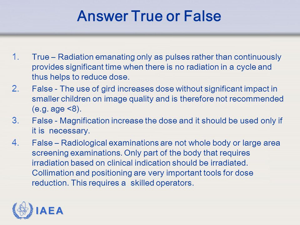 IAEA Answer True or False 1. True – Radiation emanating only as pulses rather than continuously provides significant time when there is no radiation i