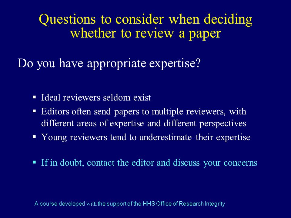 A course developed with the support of the HHS Office of Research Integrity Questions to consider when deciding whether to review a paper Do you have appropriate expertise.