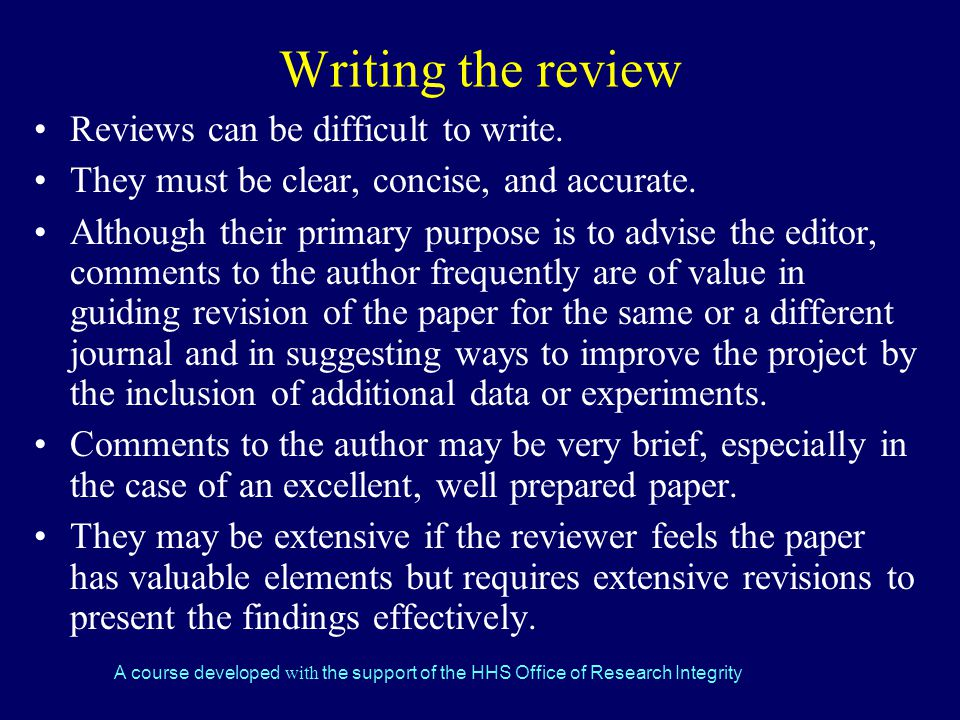 A course developed with the support of the HHS Office of Research Integrity Writing the review Reviews can be difficult to write.