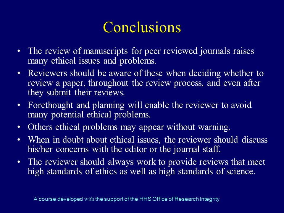 A course developed with the support of the HHS Office of Research Integrity Conclusions The review of manuscripts for peer reviewed journals raises many ethical issues and problems.