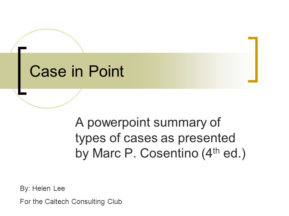 Case in Point A powerpoint summary of types of cases as presented by Marc P.