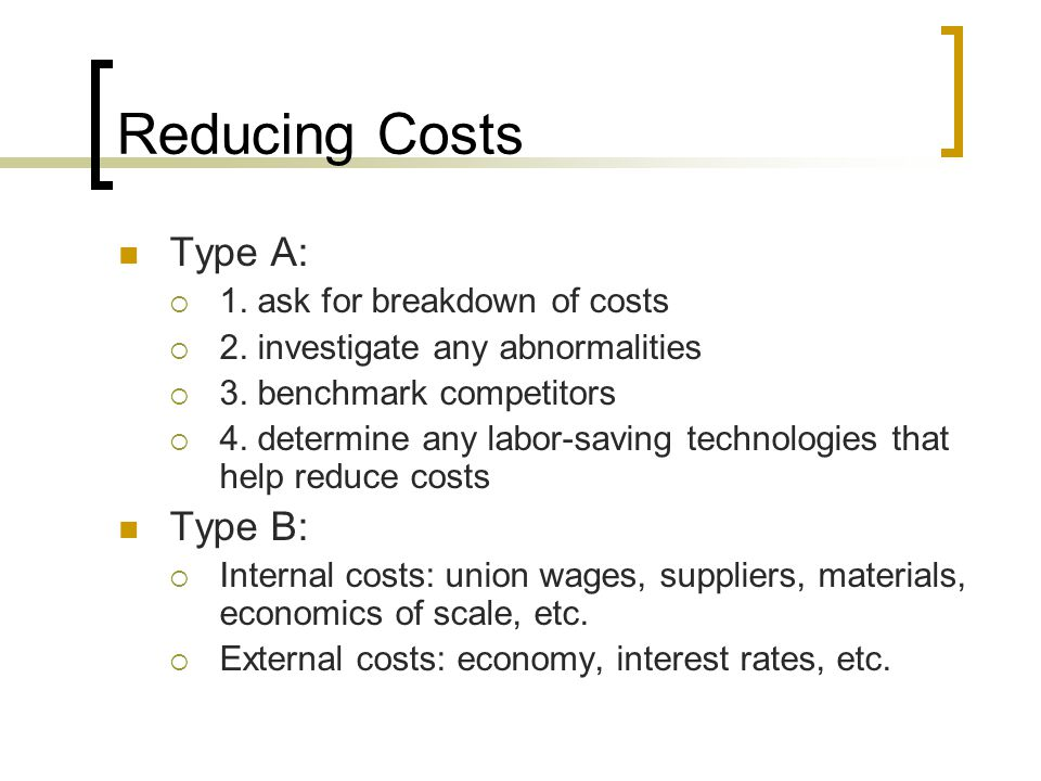 Reducing Costs Type A:  1.ask for breakdown of costs  2.