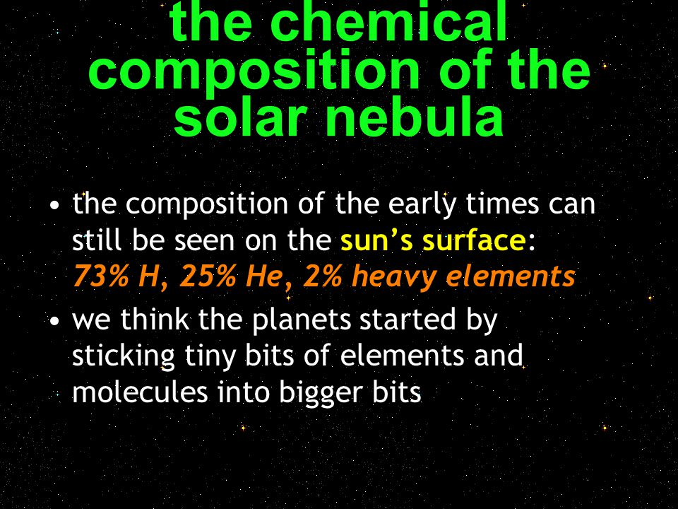 the chemical composition of the solar nebula the composition of the early times can still be seen on the sun's surface: 73% H, 25% He, 2% heavy elemen