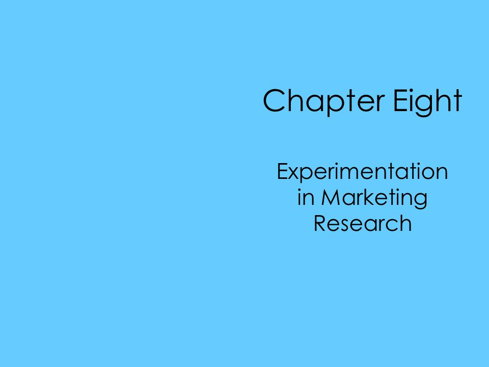 Chapter Eight Experimentation in Marketing Research