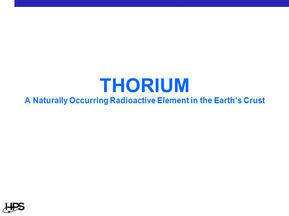 THORIUM A Naturally Occurring Radioactive Element in the Earth's Crust