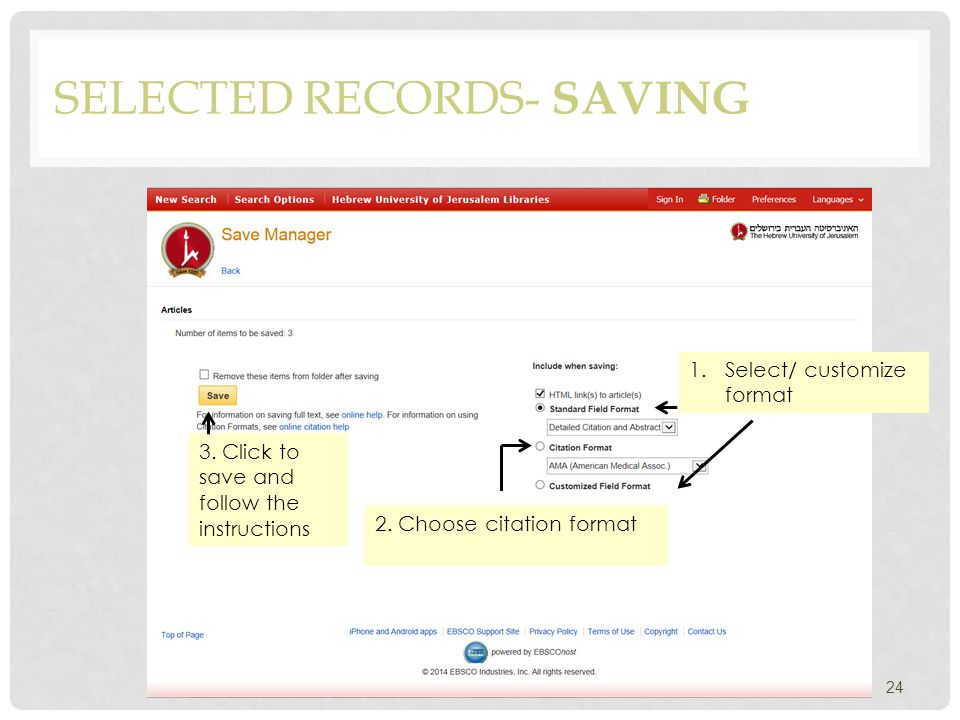 SELECTED RECORDS- SAVING 24 1.Select/ customize format 2. Choose citation format 3. Click to save and follow the instructions