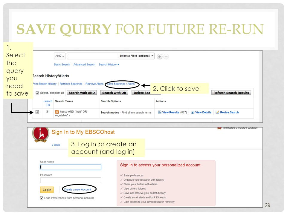 SAVE QUERY FOR FUTURE RE-RUN 29 1. Select the query you need to save 2. Click to save 3. Log in or create an account (and log in)