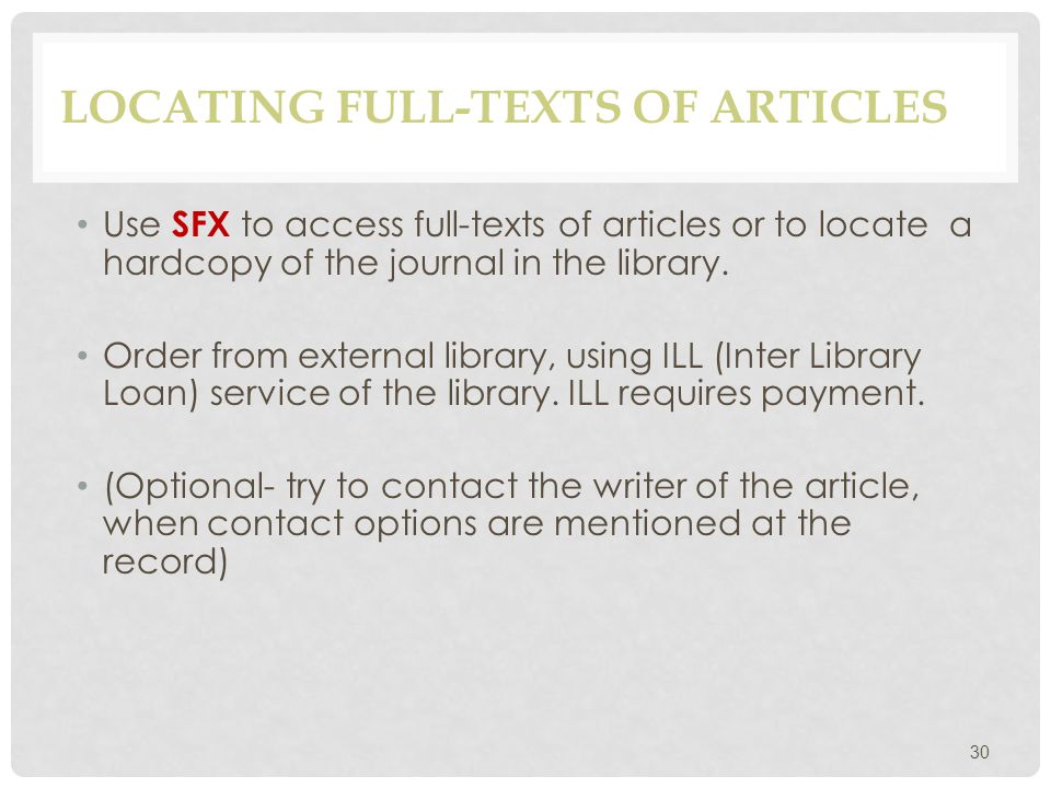 LOCATING FULL-TEXTS OF ARTICLES Use SFX to access full-texts of articles or to locate a hardcopy of the journal in the library. Order from external li