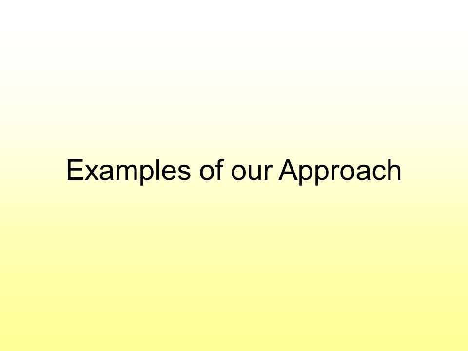 Examples of our Approach