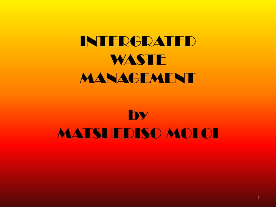 INTERGRATED WASTE MANAGEMENT by MATSHEDISO MOLOI 1