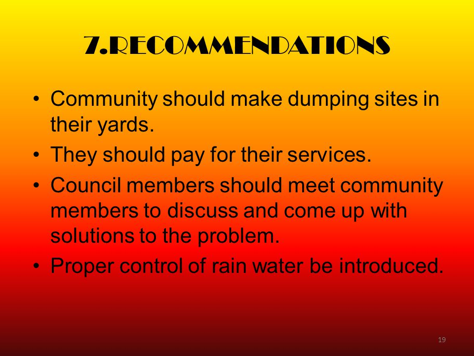 7.RECOMMENDATIONS Community should make dumping sites in their yards.