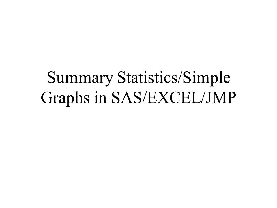 Summary Statistics/Simple Graphs in SAS/EXCEL/JMP