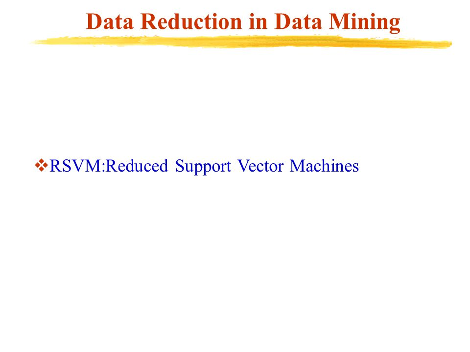 Data Reduction in Data Mining  RSVM:Reduced Support Vector Machines