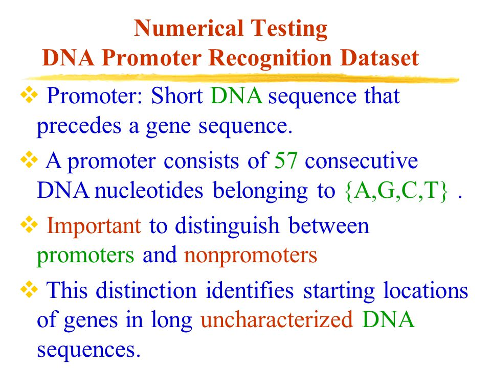 Numerical Testing DNA Promoter Recognition Dataset  Promoter: Short DNA sequence that precedes a gene sequence.