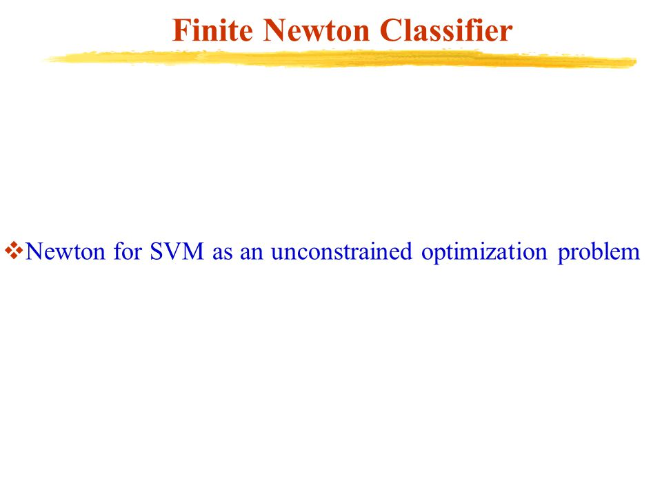 Finite Newton Classifier  Newton for SVM as an unconstrained optimization problem