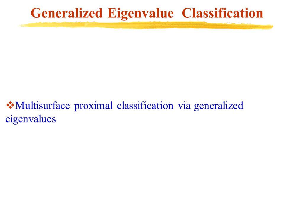 Generalized Eigenvalue Classification  Multisurface proximal classification via generalized eigenvalues